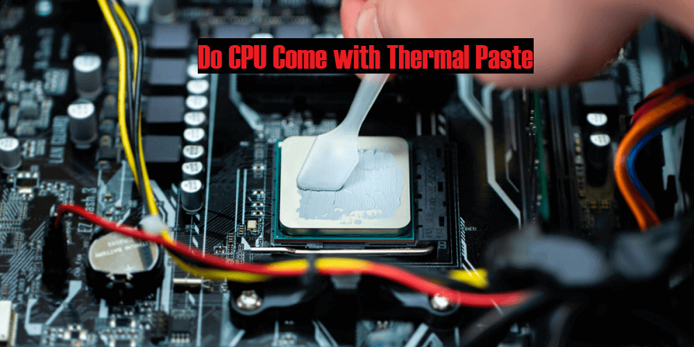 Do CPU Come with Thermal Paste How to apply it