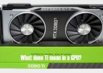 What does Ti mean in a GPU? [Beginner Guide]