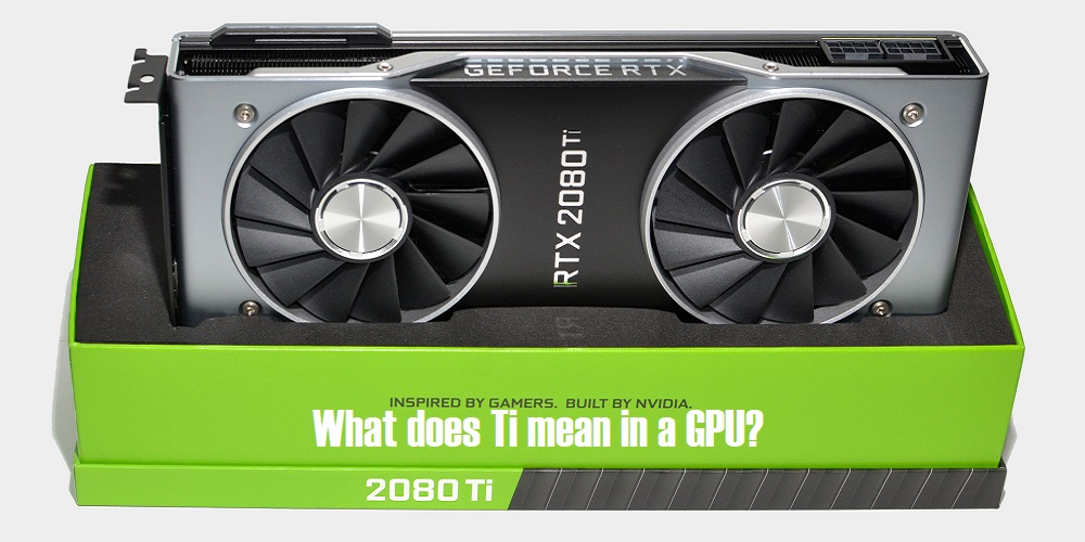 TI mean in Graphics Card